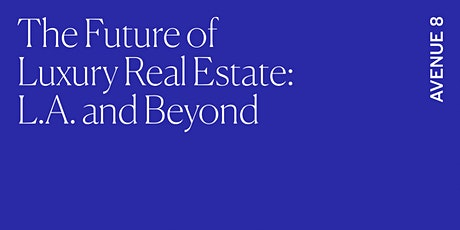 Avenue 8 - The Future of Luxury Real Estate: LA and Beyond tickets