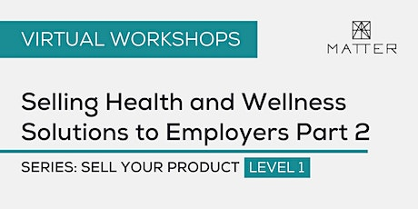 MATTER Workshop: Selling Health and Wellness Solutions to Employers Part 2 tickets