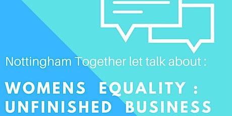 Nottingham Together - lets talk.  Women s Equality : Unfinished business tickets