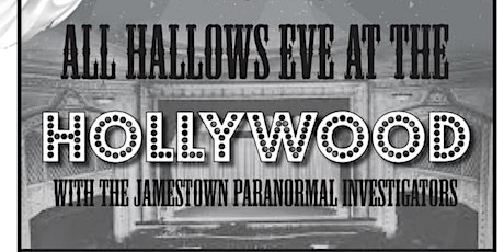 All Hallows Eve at the Hollywood with Jamestown Paranormal Investigators tickets