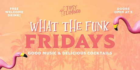 WHAT THE FUNK Fridays at Tipsy Flamingo - Free Drink with RSVP tickets