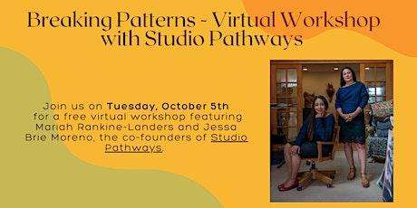 Breaking Patterns - Virtual Workshop with Studio Pathways tickets