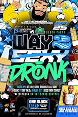 """""""WAY 2 DRONK"""" SUPAHBADD LIVE IN CONCERT OFFICIAL JSU VS DSU AFTERPARTY tickets"""