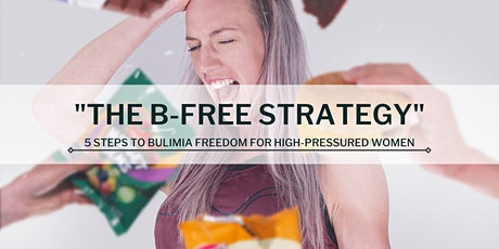 """The B-Free Strategy - 5 Steps To Beat Bulimia Like A Boss"" tickets"