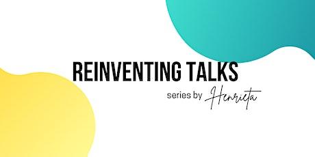 REINVENTING TALKS by Henrieta No. 3 tickets