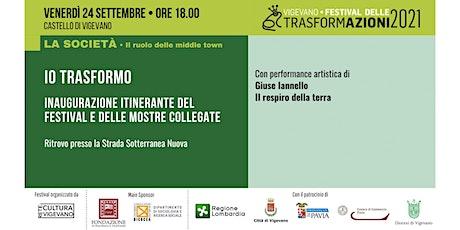 IO TRASFORMO Inaugurazione itinerante del Festival e delle mostre collegate biglietti