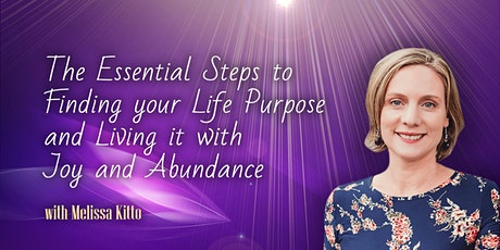 The Essential Steps to Finding your Life Purpose and Living it with Joy tickets