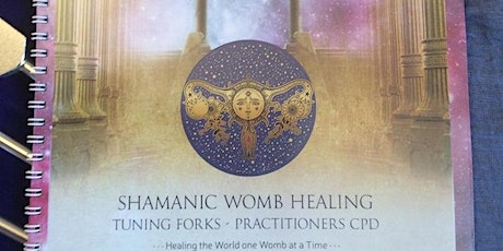 Shamanic Womb Healing with Tuning Forks CPD Training tickets