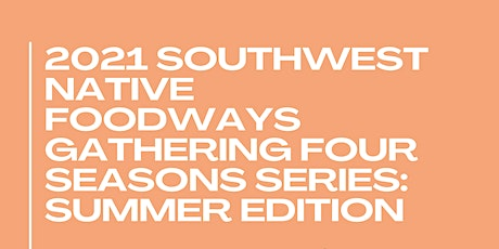 2021 Southwest Native Foodways Gathering Four Seasons Series Summer Edition tickets