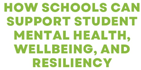 How Schools Can Support Students Mental Health, Wellbeing, and Resiliency tickets