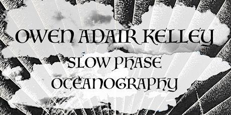 OWEN ADAIR KELLEY + SLOW PHASE + OCEANOGRAPHY tickets