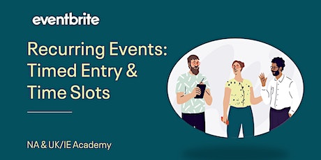 Eventbrite Academy: Recurring Events- Time Slots and Timed Entry tickets