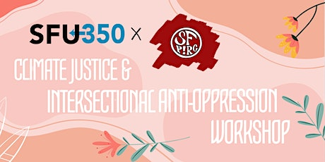 SFU350 X SFPIRG Climate Justice & Intersectional Anti-Oppression Workshop tickets
