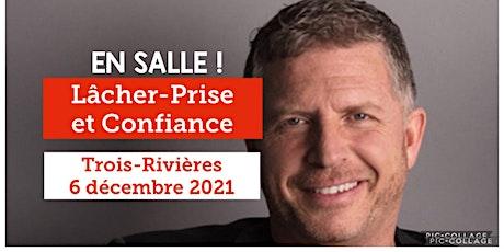 TROIS-RIVIÈRES - Lâcher-prise / Confiance 25$ - Voici mon retour !! billets