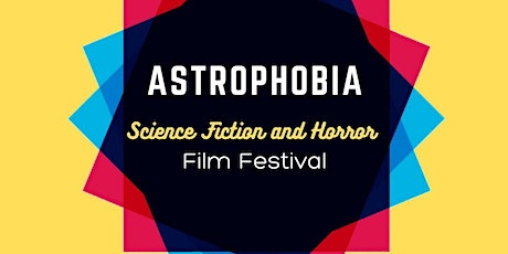 Astrophobia Science Fiction and Horror Film Festival tickets