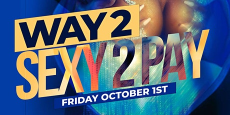Way 2 Sexy 2 Pay x The After Party - Friday October 1st @ Whispers Lounge tickets