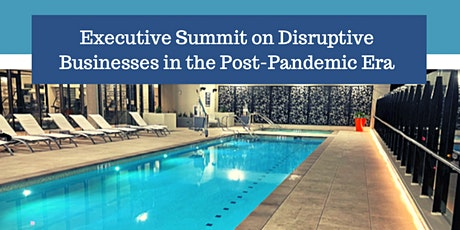 Executive Summit on Disruptive Businesses in the Post-Pandemic Era tickets