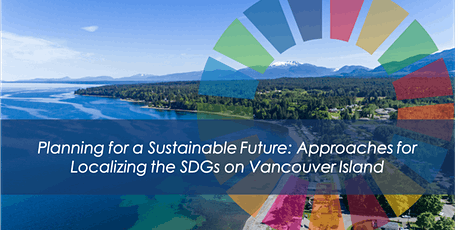 Planning for a Sustainable Future:  Localizing the SDGs on Vancouver Island tickets