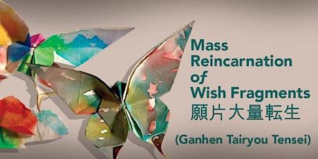 Mass Reincarnation of Wish Fragments: Opening Reception tickets