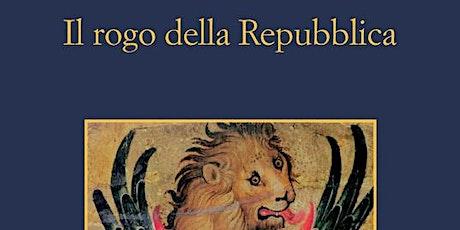 Il rogo della Repubblica - Andrea Molesini @microfestivaldellestorie biglietti