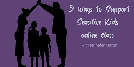 5 Ways to Support Sensitive Kids online class tickets