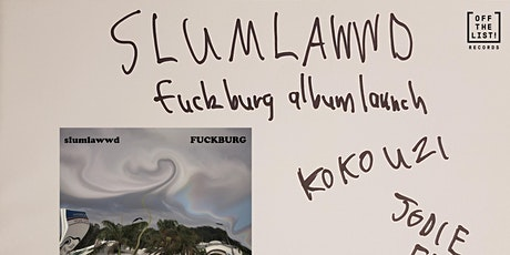 "Slumlawwd ""Fuckburg"" Album Launch tickets"