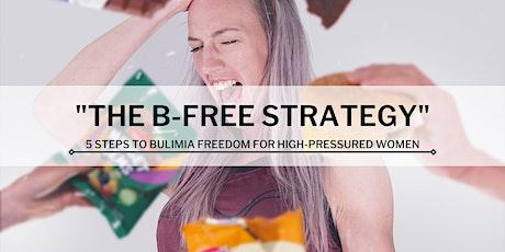 "The B-Free Strategy - 5 Steps To Beat Bulimia Like a Boss"" tickets"
