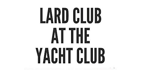 Lard Club at the Yacht Club tickets