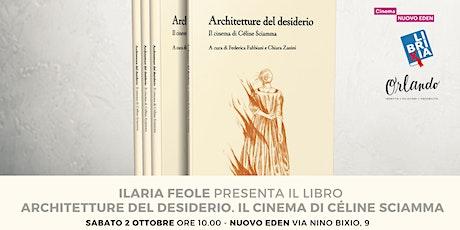 Ilaria Feole presenta il libro Architetture del desiderio. Céline Sciamma biglietti