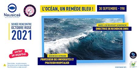 """Octobre Rose 2021 : Soirée-Rencontre """"L'Océan, un remède BLEU !"""" billets"""