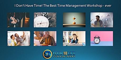 FREE WORKSHOP -I Don't Have Time! The BEST Time Management Workshop tickets