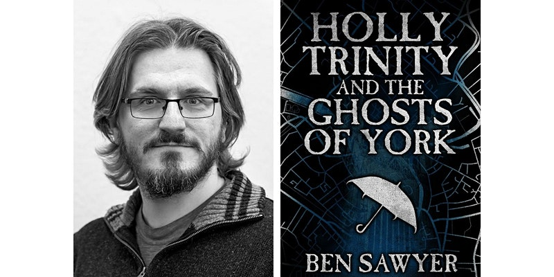 Book Launch: Holly Trinity and the Ghosts of York by Ben Sawyer