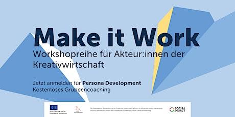 MAKE IT WORK | Persona-Development Tickets
