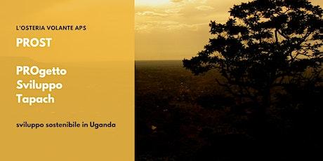 PROST (PROgetto Sviluppo Tapach) - sviluppo sostenibile in Uganda biglietti