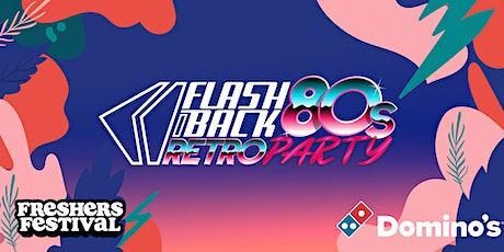 Freshers' Festival '21: FLASHBACK 80's RETRO PARTY + MORE (Sat 18 Sept) tickets