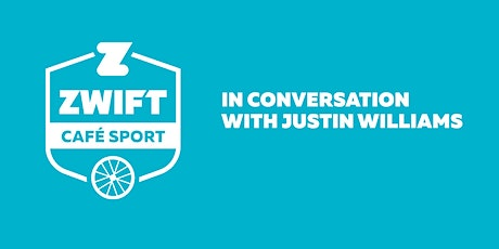 Zwift Cafe Sport: In Conversation with Justin Williams billets
