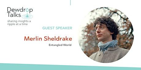 AHE & Dewdrop Talks:  Entangled World - Merlin Sheldrake tickets