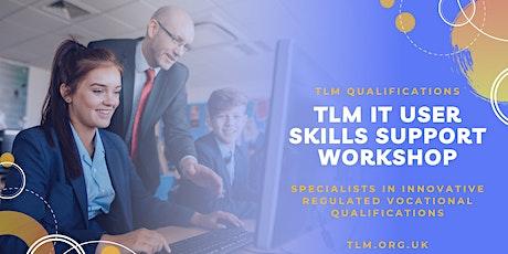 TLM IT User Skills  Support Workshop tickets