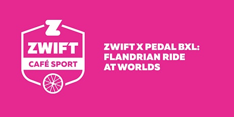 Zwift x Pedal BXL: Flandrian Ride at Worlds billets