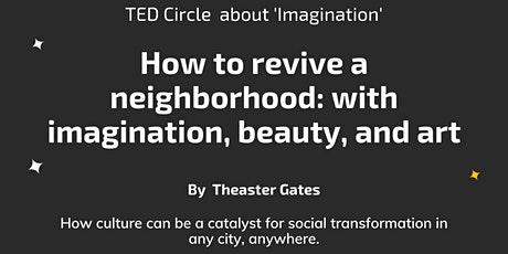 TED Circle: How to revive a neighborhood: with imagination, beauty, and art billets