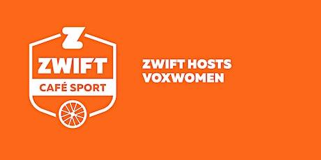 Zwift Cafe Sport: Zwift Hosts Voxwomen billets