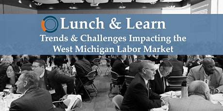 Lunch & Learn: Trends & Challenges Impacting the West Michigan Labor Market tickets