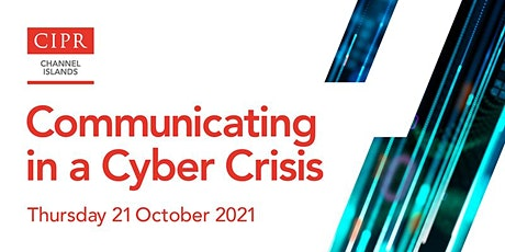 Channel Islands PR Forum 2021: 'Communicating in a Cyber Crisis' tickets