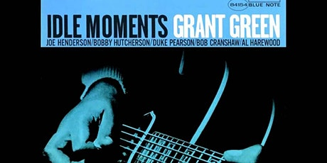 GRANT GREEN's release IDLE MOMENTS performed live @Fulton Street Collective tickets
