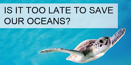 Is it too late to save our oceans? tickets