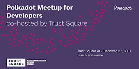Polkadot Meetup for Developers - co-hosted by Trust Square Tickets