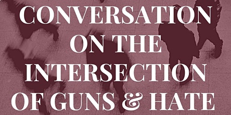 A Conversation on the Intersection of Guns and Hate tickets
