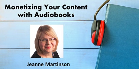 Monetize Your Content Through Audiobooks  Workshop with Jeanne Martinson tickets