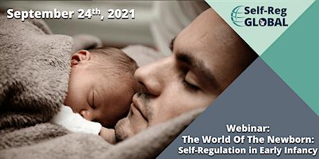 Self-Reg Global Webinar: The World Of The Newborn tickets