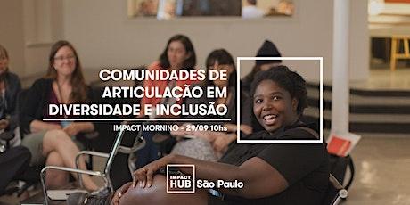 Impact Morning - Comunidades de Articulação em Diversidade e Inclusão bilhetes